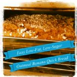 Easy Low-Fat Low-Sugar (but still delicious) Oatmeal Banana Quick Bread