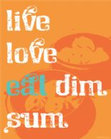 Live Love Eat Dim Sum